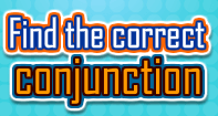 Find the correct Conjunction - Conjunction - First Grade