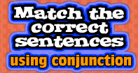 Match the correct Sentences using Conjunction - Reading - Second Grade