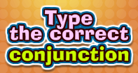 Type the correct Conjunction - Conjunction - First Grade