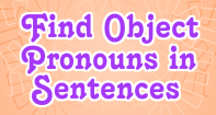 Find Object Pronouns in Sentences - Pronoun - Third Grade
