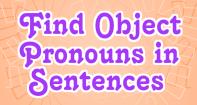 Find Object Pronouns in Sentences - Pronoun - Third Grade