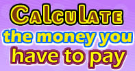 Calculate the money you have to pay