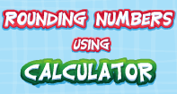 Rounding Numbers Using Calculator - Whole Numbers - Second Grade