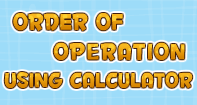 Order of Operation Using Calculator - Order of operations - Fourth Grade