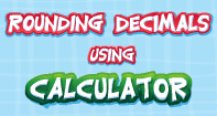 Rounding Decimals using Calculator - Decimals - Fourth Grade