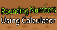 Rounding Numbers Using Calculator
