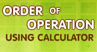 Order of Operation Using Calculator