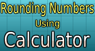 Rounding Numbers Using Calculator - Whole Numbers - Fifth Grade