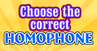 Choose the correct Homophone - Homonyms and Homophones - First Grade