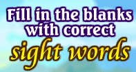 Fill in the blanks with correct Sight Words
