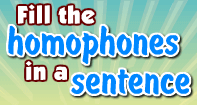 Fill the Homophones in a sentence