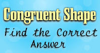 Congruent Shapes : Find the Correct Answer