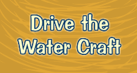 Drive the Water Craft