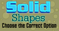 Solid Shapes : Choose the Correct Option
