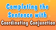 Completing the Sentence with Coordinating Conjunction - Conjunction - Third Grade