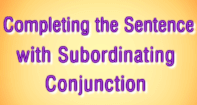 Completing the Sentence with Subordinating Conjunction - Conjunction - Third Grade