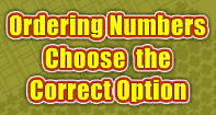 Ordering Numbers : Choose the Correct Option
