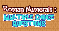 Roman numerals Multiple choice Questions - Roman Numerals - Third Grade