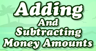 Adding and Subtracting Money Amounts