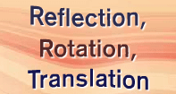 Reflection, Rotation, Translation