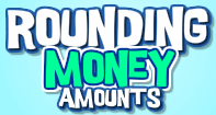 Rounding Money Amounts
