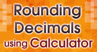 Rounding Decimals using Calculator