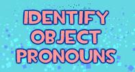 Identify Object Pronouns - Pronoun - Third Grade