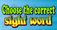 Choose the correct Sight Word