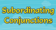 Subordinating Conjunctions - Conjunction - Third Grade
