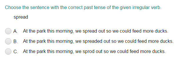 Identifying the Sentence that Uses the Correct Past Tense Form of the Given Irregular Verb