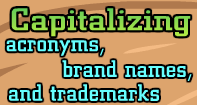 Capitalizing acronyms, brand names, and trademarks Video