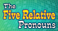 The Five Relative Pronouns Video