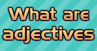 What are Adjectives? Video