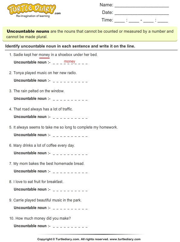 Identify Uncountable Nouns in a Sentence Worksheet - Turtle ... on possessive nouns worksheets, types of nouns worksheets, proper nouns worksheets, countable nouns elementary, modified nouns worksheets, countable uncountable nouns english, countable nouns list, nouns and verbs worksheets, count and noncount nouns worksheets, animals nouns worksheets, plural nouns kindergarten worksheets, countable uncountable nouns games, finding common nouns worksheets, mass and count nouns worksheets, countable nouns examples, nouns cut and paste worksheets, gender nouns worksheets,